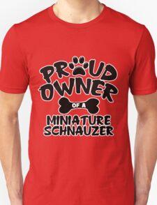 Proud Owner Of A Miniature Schnauzer Unisex T-Shirt