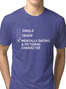 Single. Take. Mentally Dating a Fictional Character Tri-blend T-Shirt