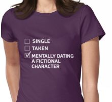 Single. Take. Mentally Dating a Fictional Character Womens Fitted T-Shirt