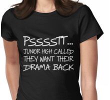 Pssst...Junior High Called THey Want Their Drama Back Womens Fitted T-Shirt