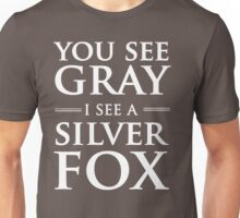 You See Gray, I See a Silver Fox Unisex T-Shirt