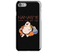 Namaste - Home and Get High iPhone Case/Skin