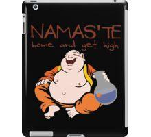 Namaste - Home and Get High iPad Case/Skin