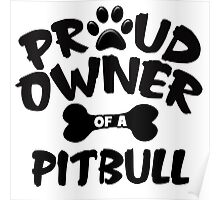 Proud Owner Of A Pit Bull Poster