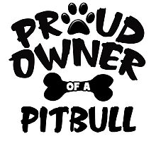 Proud Owner Of A Pit Bull Photographic Print