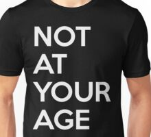 Not at your age Unisex T-Shirt