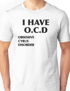 O.C.D Obsessive Cyrus Disorder Unisex T-Shirt