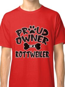 Proud Owner Of A Rottweiler Classic T-Shirt