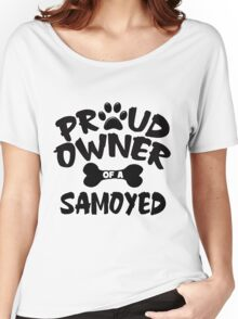 Proud Owner Of A Samoyed Women's Relaxed Fit T-Shirt