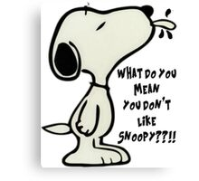 What do you MEAN you don't like SNOOPY??!! Canvas Print