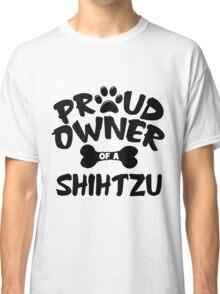 Proud Owner Of A Shih Tzu Classic T-Shirt