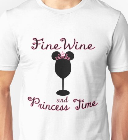Fine Wine and Princess Time Unisex T-Shirt
