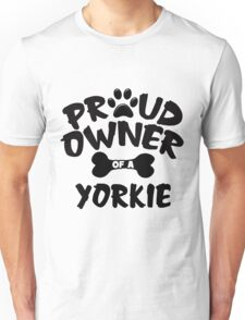 Proud Owner Of A Yorkie Unisex T-Shirt