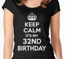 Keep Calm It's my 32nd Birthday Women's Fitted Scoop T-Shirt