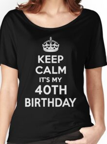 Keep Calm It's my 40th Birthday for her Women's Relaxed Fit T-Shirt