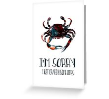 I'm sorry I get crabby sometimes... Greeting Card
