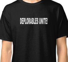 DEPLORABLES UNITE! Classic T-Shirt