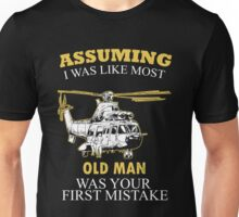 Helicopter - Assuming I Was Like Most Old Men Was Your First Mistake T-shirts Unisex T-Shirt