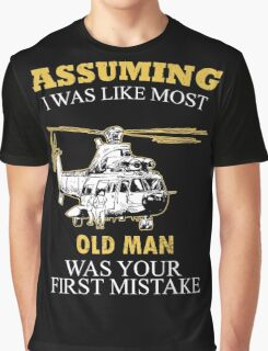 Helicopter - Assuming I Was Like Most Old Men Was Your First Mistake T-shirts Graphic T-Shirt