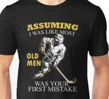 Hockey - Assuming I Was Like Most Old Men Was Your First Mistake T-shirts Unisex T-Shirt