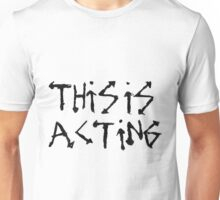 This is Acting Unisex T-Shirt