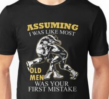 Wrestling - Assuming I Was Like Most Old Men Was Your First Mistake T-shirts Unisex T-Shirt