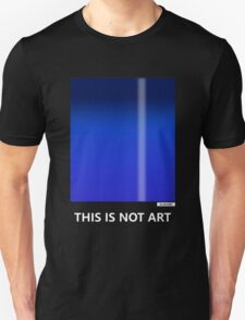 THIS IS NOT ART Unisex T-Shirt