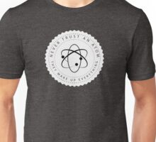 Never Trust an Atom, They Make Up Everything. Science Humor Unisex T-Shirt