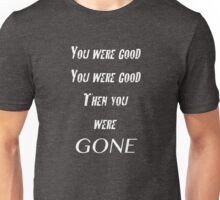 You Were Good Unisex T-Shirt