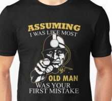 Miner - Assuming I Was Like Most Old Men Was Your First Mistake T-shirts Unisex T-Shirt