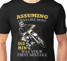 Motocross - Assuming I Was Like Most Old Men Was Your First Mistake T-shirts Unisex T-Shirt