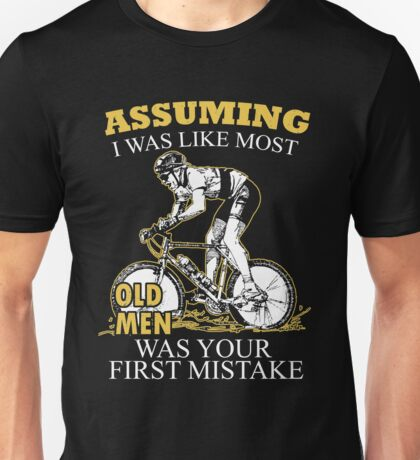 Mountain Biking - Assuming I Was Like Most Old Men Was Your First Mistake T-shirts Unisex T-Shirt