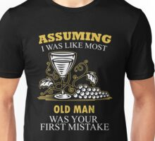 Wine - Assuming I Was Like Most Old Men Was Your First Mistake T-shirts Unisex T-Shirt