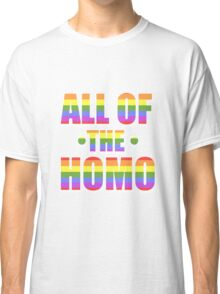 All of the Homo Classic T-Shirt