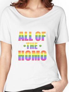 All of the Homo Women's Relaxed Fit T-Shirt