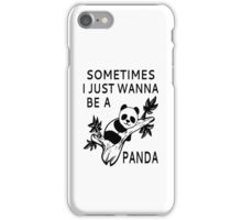 Sometimes I Just Wanna Be A Panda iPhone Case/Skin
