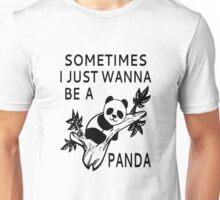 Sometimes I Just Wanna Be A Panda Unisex T-Shirt