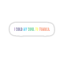 I Sold my Soul to Tumblr. Sticker