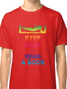 KEEP CALM AND READ A BOOK (RAINBOW) Classic T-Shirt