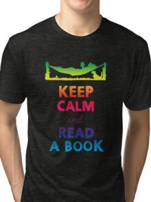 KEEP CALM AND READ A BOOK (RAINBOW) Tri-blend T-Shirt