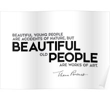 beautiful old people are works of art - eleanor roosevelt Poster