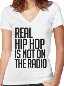 Real hip hop is NOT on the radio Women's Fitted V-Neck T-Shirt