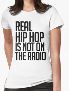 Real hip hop is NOT on the radio Womens Fitted T-Shirt