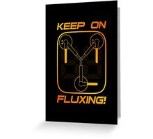 Keep on Fluxing! Greeting Card
