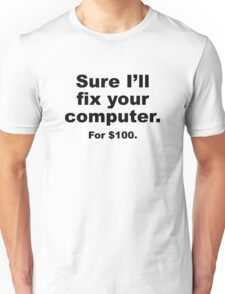Sure I'll Fix Your Computer. For $100. Unisex T-Shirt