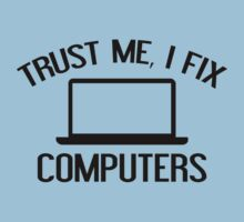 Trust Me, I Fix Computers by DesignFactoryD