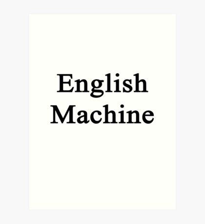 English Machine  Art Print