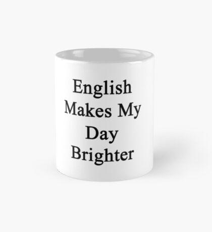 English Makes My Day Brighter  Mug