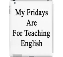My Fridays Are For Teaching English  iPad Case/Skin