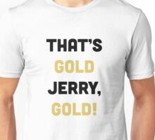 That's Gold, Jerry! Unisex T-Shirt